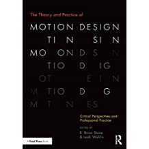 The Theory and Practice of Motion Design: Critical Perspectives and Professional Practice (English Edition)
