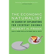 The Economic Naturalist: In Search of Explanations for Everyday Enigmas (English Edition)
