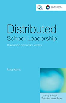 """Distributed School Leadership: Developing Tomorrow's Leaders (Leading School Transformation) (English Edition)"",作者:[Harris, Alma]"