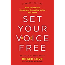 Set Your Voice Free: How to Get the Singing or Speaking Voice You Want (English Edition)