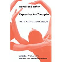 Dance and Other Expressive Art Therapies: When Words Are Not Enough (English Edition)