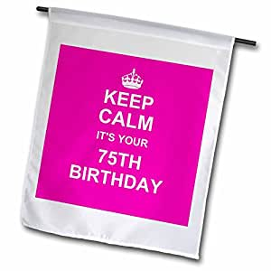 fl_157675 InspirationzStore Typography - Keep Calm its your 75th Birthday hot pink girly girls stay calm and carry on about turning 75 humor - Flags 18 x 27 inch Garden Flag