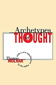"""Archetypes of Thought (English Edition)"",作者:[Molnar, Thomas]"