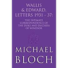 Wallis and Edward, Letters:1931-37: The Intimate Correspondence of the Duke and Duchess of Windsor (English Edition)