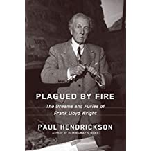 Plagued by Fire: The Dreams and Furies of Frank Lloyd Wright (English Edition)