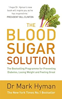 """""""The Blood Sugar Solution: The Bestselling Programme for Preventing Diabetes, Losing Weight and Feeling Great (English Edition)"""",作者:[Hyman, Mark]"""