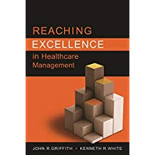 Reaching Excellence in Healthcare Management (ACHE Management) (English Edition)