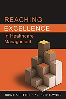 """Reaching Excellence in Healthcare Management (ACHE Management) (English Edition)"",作者:[John Griffith]"