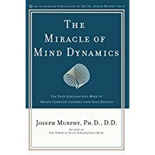 The Miracle of Mind Dynamics: Use Your Subconscious Mind to Obtain Complete Control Over Your Destiny (English Edition)