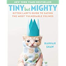 Tiny But Mighty: Kitten Lady's Guide to Saving the Most Vulnerable Felines (English Edition)