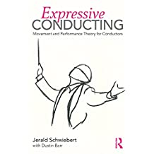 Expressive Conducting: Movement and Performance Theory for Conductors (English Edition)