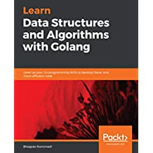 Learn Data Structures and Algorithms with Golang: Level up your Go programming skills to develop faster and more efficient code (English Edition)