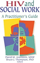 HIV and Social Work: A Practitioner's Guide (Haworth Psychosocial Issues of HIV/AIDS) (English Edition)