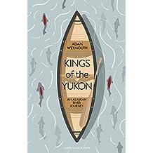Kings of the Yukon: An Alaskan River Journey (English Edition)
