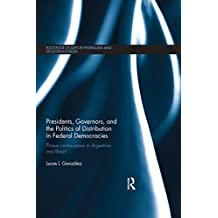 Presidents, Governors, and the Politics of Distribution in Federal Democracies: Primus Contra Pares in Argentina and Brazil (Routledge Studies in Federalism ... Decentralization Book 1) (English Edition)