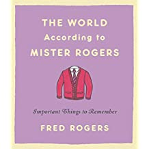 The World According to Mister Rogers: Important Things to Remember (English Edition)