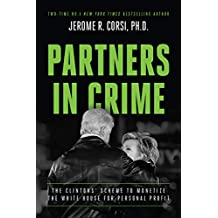 Partners in Crime: The Clintons' Scheme to Monetize the White House for Personal Profit (English Edition)