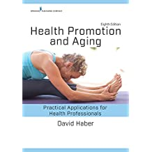 Health Promotion and Aging, Eighth Edition: Practical Applications for Health Professionals (English Edition)