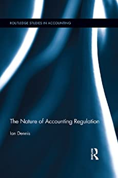 """""""The Nature of Accounting Regulation (Routledge Studies in Accounting Book 14) (English Edition)"""",作者:[Dennis, Ian]"""