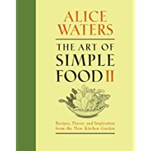 The Art of Simple Food II: Recipes, Flavor, and Inspiration from the New Kitchen Garden: A Cookbook (English Edition)