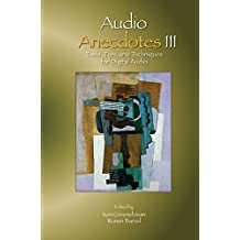 Audio Anecdotes III: Tools, Tips, and Techniques for Digital Audio (English Edition)