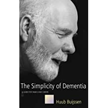 The Simplicity of Dementia: A Guide for Family and Carers (English Edition)