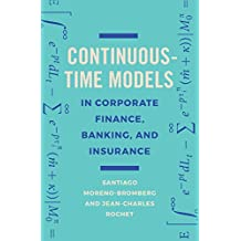 Continuous-Time Models in Corporate Finance, Banking, and Insurance: A User's Guide (English Edition)