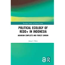 Political Ecology of REDD+ in Indonesia (Open Access): Agrarian Conflicts and Forest Carbon (Routledge Studies in Political Ecology) (English Edition)