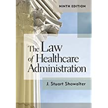 The Law of Healthcare Administration, Ninth Edition (English Edition)