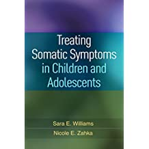 Treating Somatic Symptoms in Children and Adolescents (Guilford Child and Adolescent Practitioner Series) (English Edition)