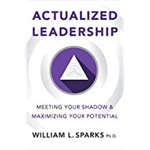 Actualized Leadership: Meeting Your Shadow and Maximizing Your Potential (English Edition)