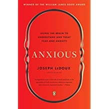 Anxious: Using the Brain to Understand and Treat Fear and Anxiety (English Edition)