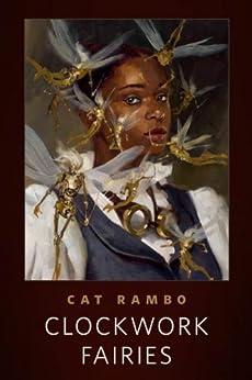 """Clockwork Fairies: A Tor.Com Original (English Edition)"",作者:[Rambo, Cat]"