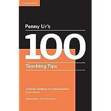 Penny Ur's 100 Teaching Tips Kindle eBook (Cambridge Handbooks for Language Teachers) (English Edition)