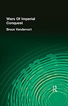 """""""Wars Of Imperial Conquest (Warfare and History) (English Edition)"""",作者:[Vandervort, Bruce]"""