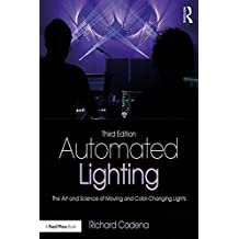 Automated Lighting: The Art and Science of Moving and Color-Changing Lights (English Edition)