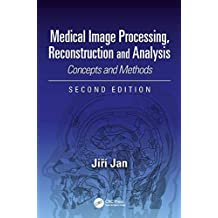 Medical Image Processing, Reconstruction and Analysis: Concepts and Methods, Second Edition (Signal Processing and Communications Book 2) (English Edition)