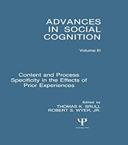 """Content and Process Specificity in the Effects of Prior Experiences: Advances in Social Cognition, Volume III (Advances in Social Cognition Series) (English Edition)"",作者:[Robert S. Wyer, Jr., Thomas K. Srull]"