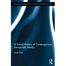 A Social History of Contemporary Democratic Media (Routledge Research in Cultural and Media Studies Book 50) (English Edition)