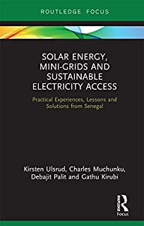 Solar Energy, Mini-grids and Sustainable Electricity Access: Practical Experiences, Lessons and Solutions from Senegal (Ro...