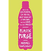 Plastic Purge: How to Use Less Plastic, Eat Better, Keep Toxins Out of Your Body, and Help Save the Sea Turtles! (English Edition)