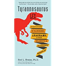 Tyrannosaurus Lex: The Marvelous Book of Palindromes, Anagrams, and Other Delightful and Outrageous Wordplay (English Edition)