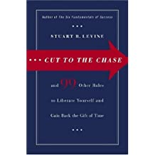 Cut to the Chase: and 99 Other Rules to Liberate Yourself and Gain Back the Gift of Time (English Edition)