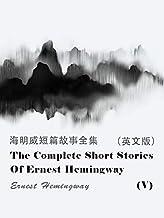 The Complete Short Stories Of Ernest Hemingway(V) 海明威短篇故事全集(英文版) (English Edition)