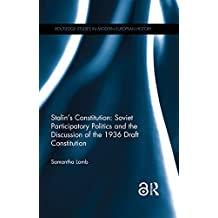 Stalin's Constitution: Soviet Participatory Politics and the Discussion of the 1936 Draft Constitution (Routledge Studies in Modern European History) (English Edition)