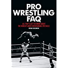 Pro Wrestling FAQ: All That's Left to Know About the World's Most Entertaining Spectacle (FAQ Pop Culture) (English Edition)