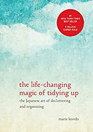 The Life-Changing Magic of Tidying Up: The Japanese Art of Decluttering and Organizing (The Life Changing Magic of Tidying U