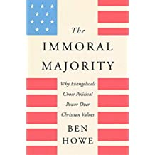 The Immoral Majority: Why Evangelicals Chose Political Power Over Christian Values (English Edition)