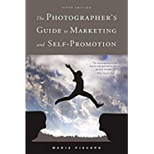 The Photographer's Guide to Marketing and Self-Promotion (English Edition)