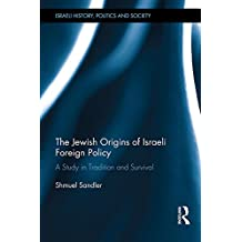 The Jewish Origins of Israeli Foreign Policy: A Study in Tradition and Survival (Israeli History, Politics and Society Book 61) (English Edition)